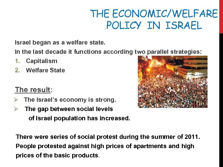 THE ECONOMIC/WELFARE POLICY IN ISRAEL Israel began as a welfare state. In the last