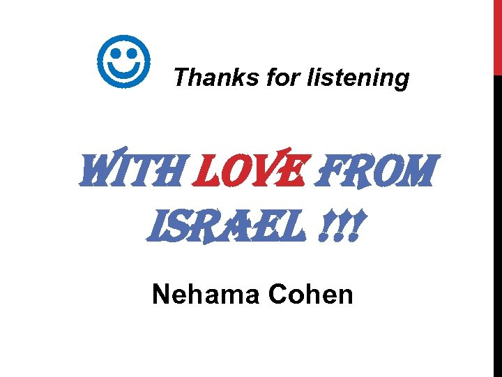 Thanks for listening With love From israel !!! Nehama Cohen