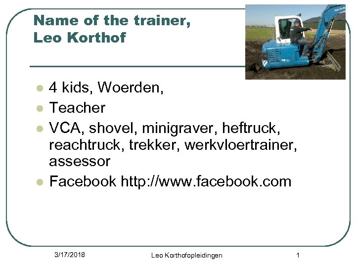 Name of the trainer, Leo Korthof l l 4 kids, Woerden, Teacher VCA, shovel,