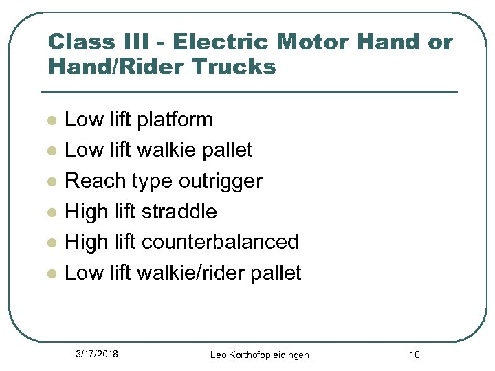 Class III - Electric Motor Hand/Rider Trucks l l l Low lift platform Low