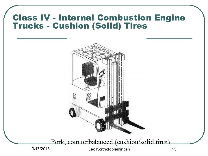 Class IV - Internal Combustion Engine Trucks - Cushion (Solid) Tires Fork, counterbalanced (cushion/solid