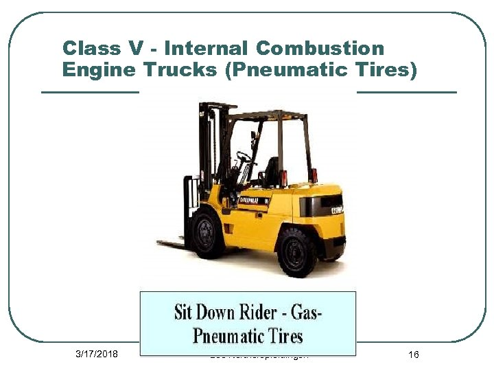 Class V - Internal Combustion Engine Trucks (Pneumatic Tires) 3/17/2018 Leo Korthofopleidingen 16