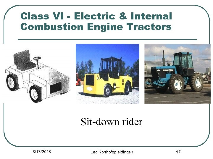 Class VI - Electric & Internal Combustion Engine Tractors Sit-down rider 3/17/2018 Leo Korthofopleidingen