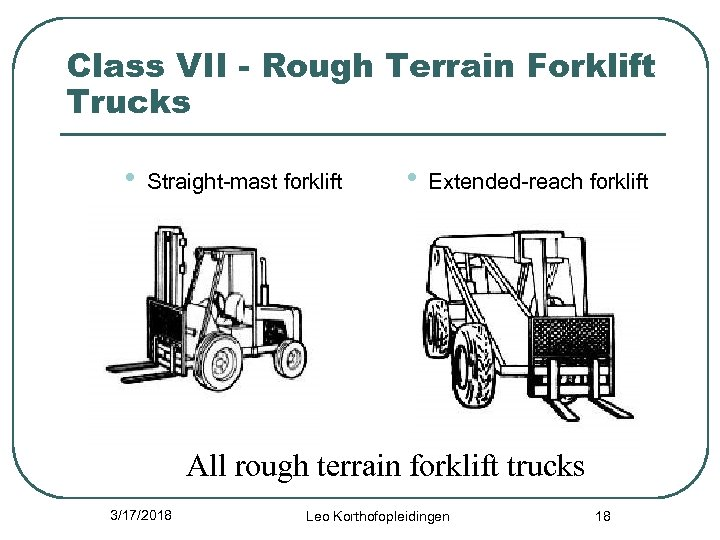 Class VII - Rough Terrain Forklift Trucks • Straight-mast forklift • Extended-reach forklift All