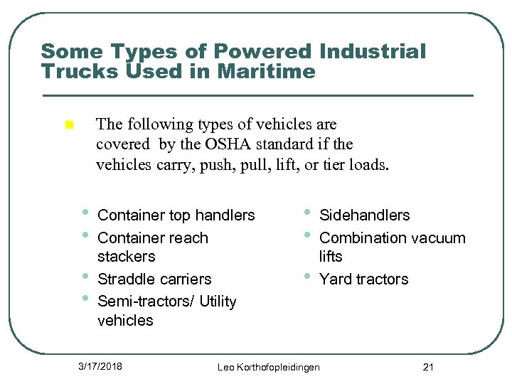 Some Types of Powered Industrial Trucks Used in Maritime The following types of vehicles