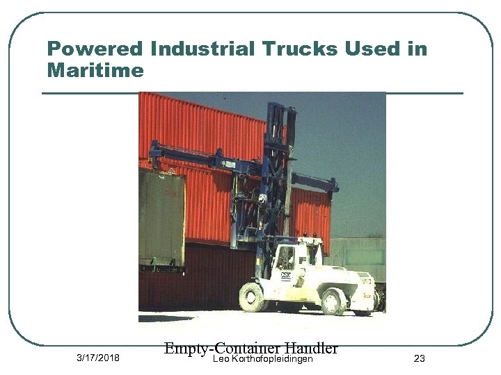 Powered Industrial Trucks Used in Maritime 3/17/2018 Empty-Container Handler Leo Korthofopleidingen 23