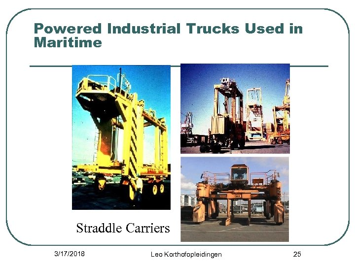 Powered Industrial Trucks Used in Maritime Straddle Carriers 3/17/2018 Leo Korthofopleidingen 25