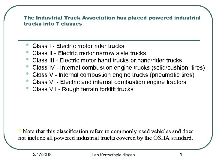 The Industrial Truck Association has placed powered industrial trucks into 7 classes • •