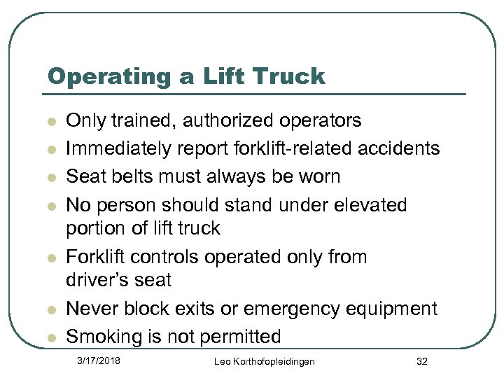 Operating a Lift Truck l l l l Only trained, authorized operators Immediately report