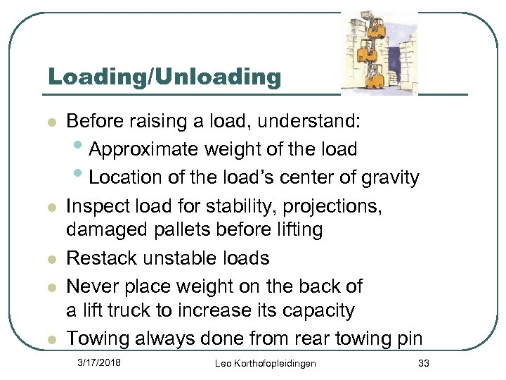 Loading/Unloading l l l Before raising a load, understand: • Approximate weight of the