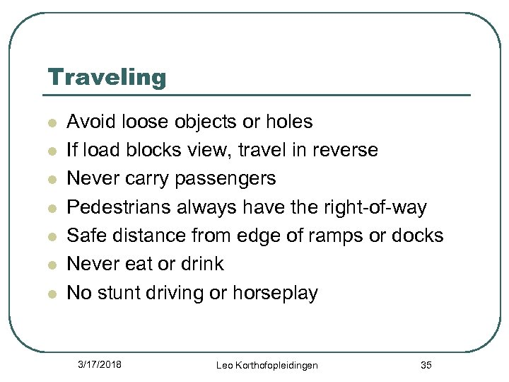 Traveling l l l l Avoid loose objects or holes If load blocks view,