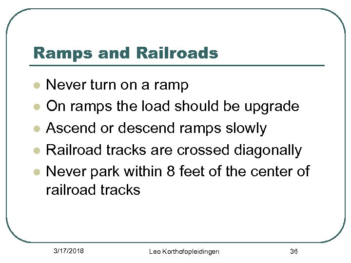 Ramps and Railroads l l l Never turn on a ramp On ramps the