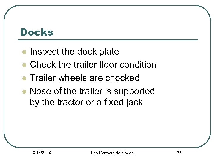 Docks l l Inspect the dock plate Check the trailer floor condition Trailer wheels