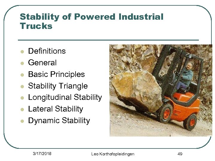 Stability of Powered Industrial Trucks l l l l Definitions General Basic Principles Stability