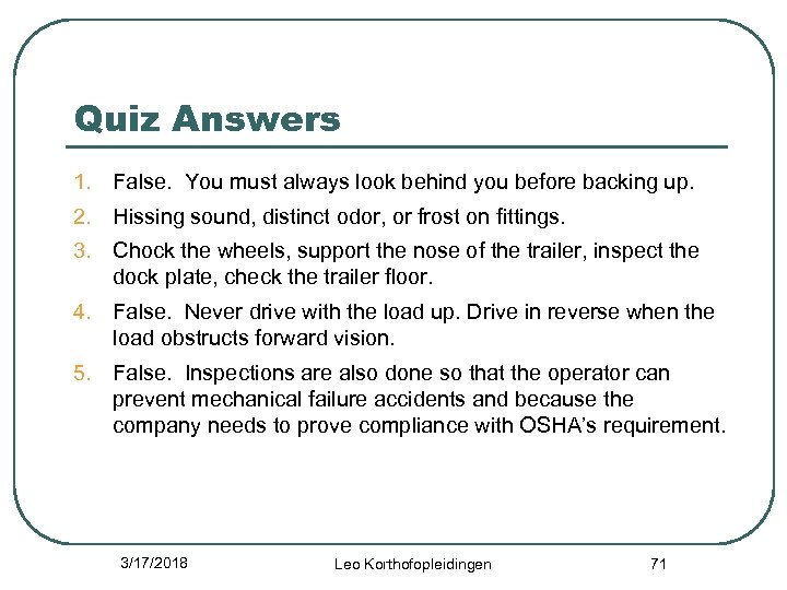 Quiz Answers 1. False. You must always look behind you before backing up. 2.