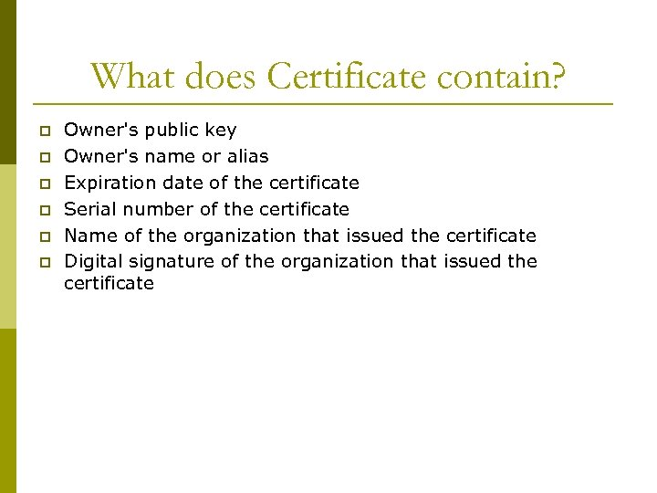 What does Certificate contain? p p p Owner's public key Owner's name or alias