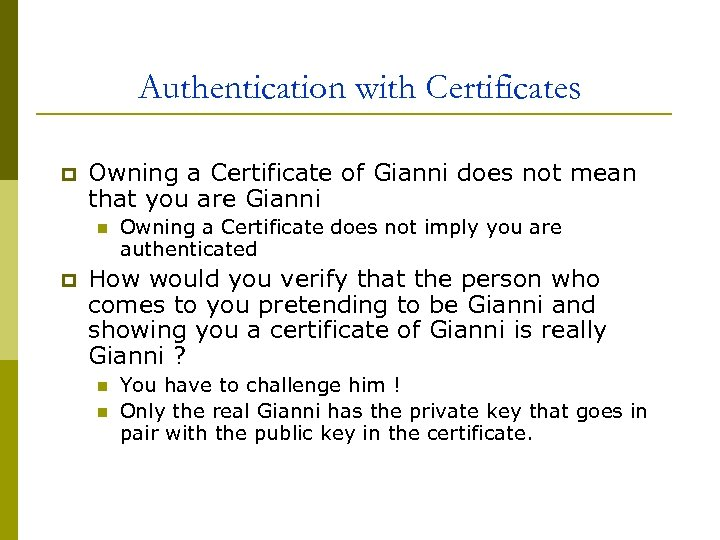 Authentication with Certificates p Owning a Certificate of Gianni does not mean that you