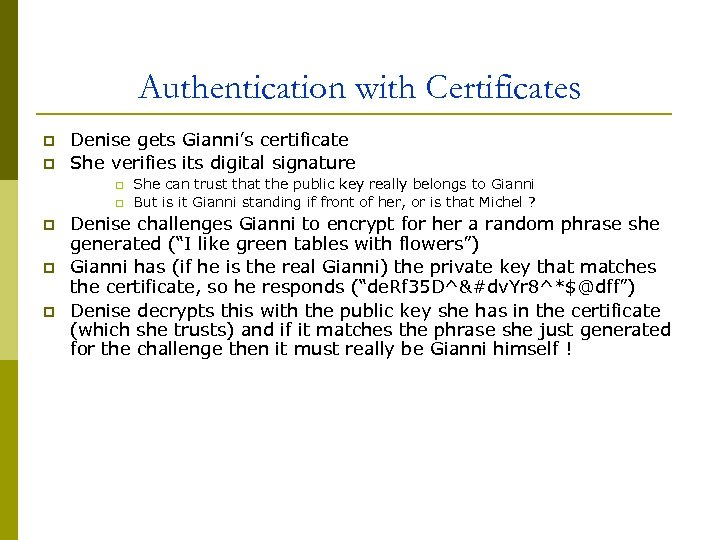 Authentication with Certificates p p Denise gets Gianni's certificate She verifies its digital signature