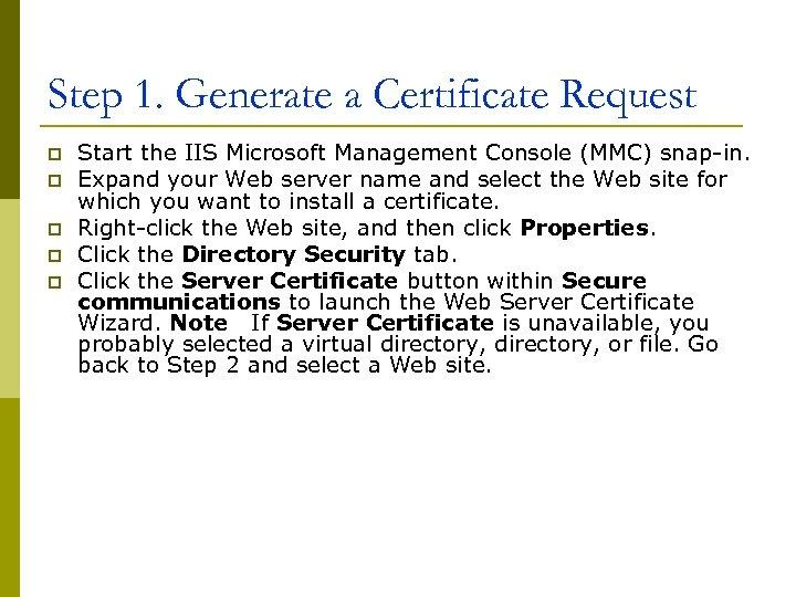 Step 1. Generate a Certificate Request p p p Start the IIS Microsoft Management