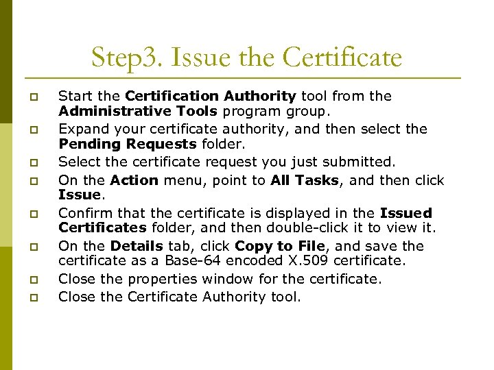 Step 3. Issue the Certificate p p p p Start the Certification Authority tool