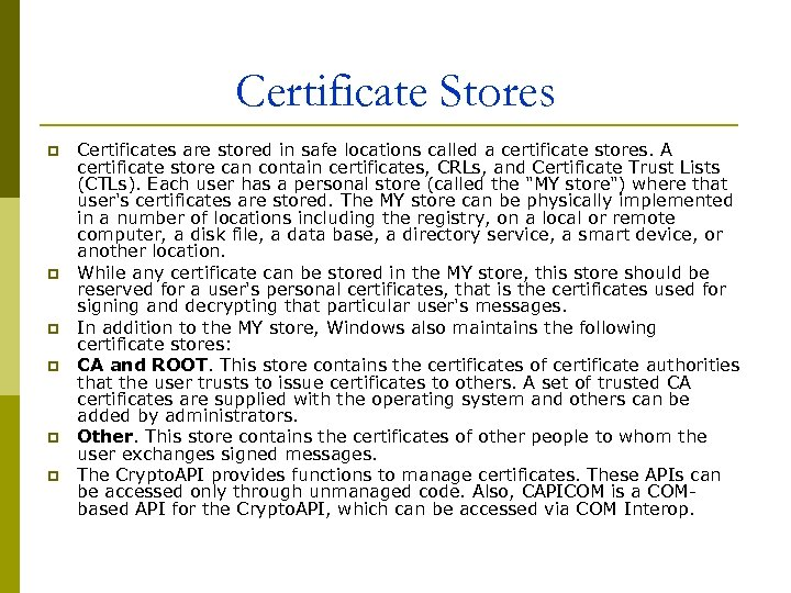 Certificate Stores p p p Certificates are stored in safe locations called a certificate