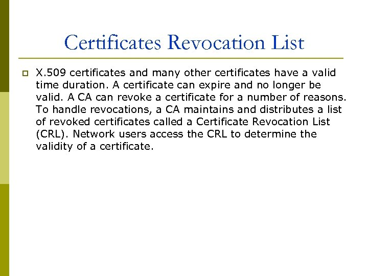 Certificates Revocation List p X. 509 certificates and many other certificates have a valid
