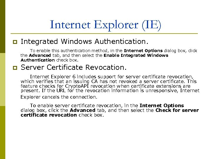 Internet Explorer (IE) Integrated Windows Authentication. To enable this authentication method, in the Internet