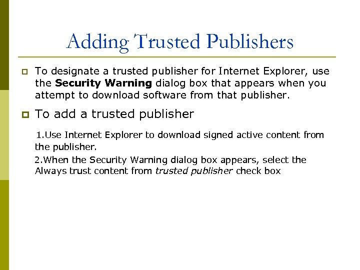 Adding Trusted Publishers p p To designate a trusted publisher for Internet Explorer, use