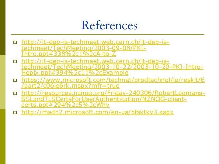 References p p p http: //it-dep-is-techmeet. web. cern. ch/it-dep-istechmeet/Tech. Meeting/2003 -09 -08/PKIIntro. ppt#338%2 c