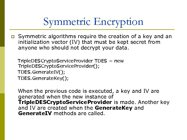 Symmetric Encryption p Symmetric algorithms require the creation of a key and an initialization