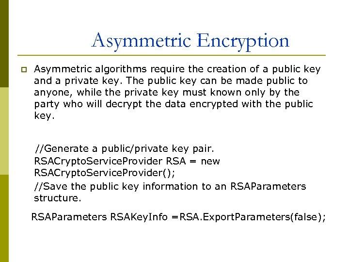 Asymmetric Encryption p Asymmetric algorithms require the creation of a public key and a