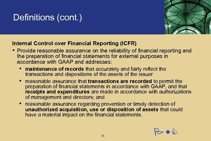 Definitions (cont. ) Internal Control over Financial Reporting (ICFR) • Provide reasonable assurance on