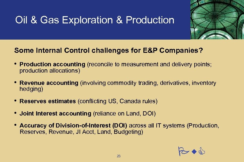 Oil & Gas Exploration & Production Some Internal Control challenges for E&P Companies? •