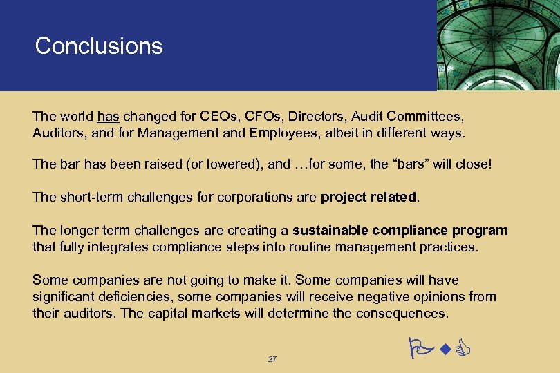 Conclusions The world has changed for CEOs, CFOs, Directors, Audit Committees, Auditors, and for