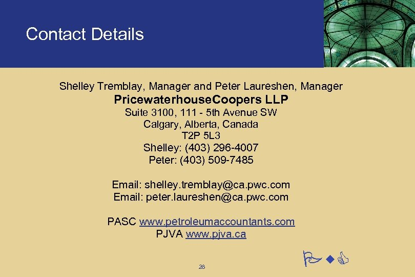 Contact Details Shelley Tremblay, Manager and Peter Laureshen, Manager Pricewaterhouse. Coopers LLP Suite 3100,