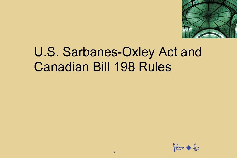 U. S. Sarbanes-Oxley Act and Canadian Bill 198 Rules 6 Pw. C