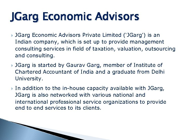 JGarg Economic Advisors Private Limited ('JGarg') is an Indian company, which is set up