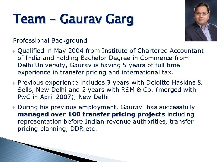 Team – Gaurav Garg Professional Background Qualified in May 2004 from Institute of Chartered