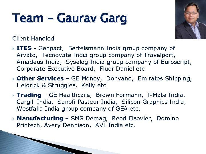 Team – Gaurav Garg Client Handled ITES - Genpact, Bertelsmann India group company of