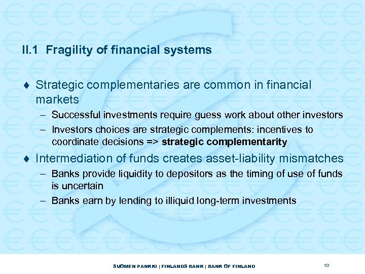 II. 1 Fragility of financial systems ¨ Strategic complementaries are common in financial markets