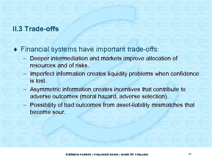 II. 3 Trade-offs ¨ Financial systems have important trade-offs: – Deeper intermediation and markets