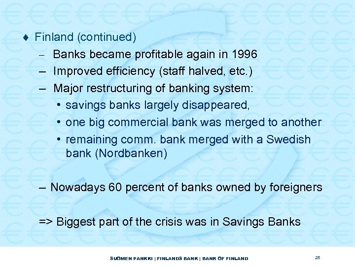 ¨ Finland (continued) – Banks became profitable again in 1996 – Improved efficiency (staff