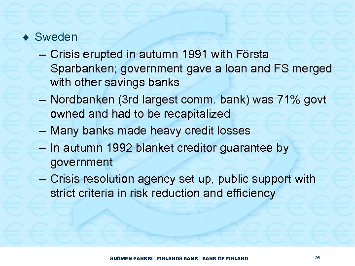 ¨ Sweden – Crisis erupted in autumn 1991 with Första Sparbanken; government gave a