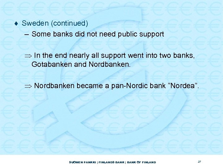 ¨ Sweden (continued) – Some banks did not need public support Þ In the