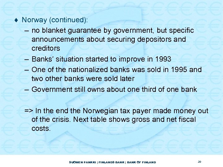 ¨ Norway (continued): – no blanket guarantee by government, but specific announcements about securing