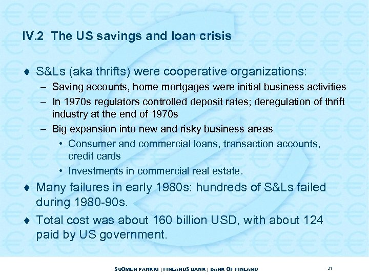 IV. 2 The US savings and loan crisis ¨ S&Ls (aka thrifts) were cooperative