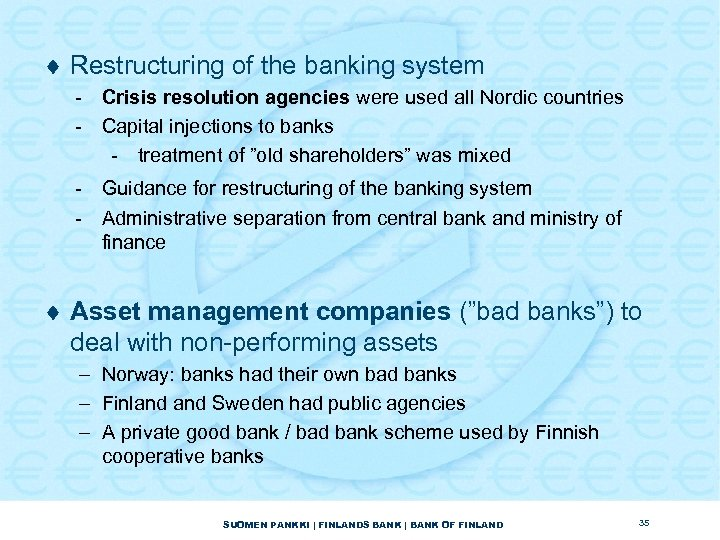 ¨ Restructuring of the banking system - Crisis resolution agencies were used all Nordic