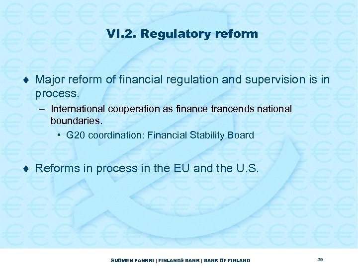 VI. 2. Regulatory reform ¨ Major reform of financial regulation and supervision is in