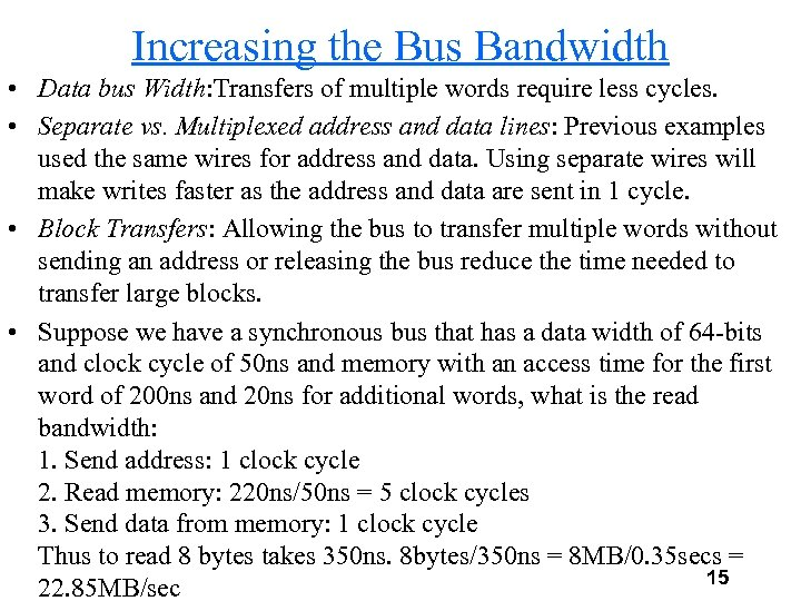 Increasing the Bus Bandwidth • Data bus Width: Transfers of multiple words require less