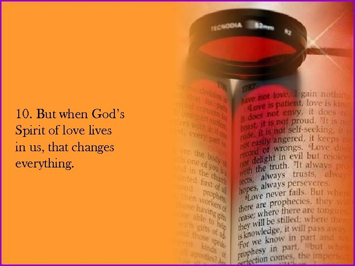 10. But when God's Spirit of love lives in us, that changes everything.